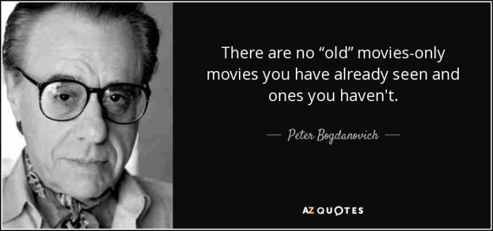 quote-there-are-no-old-movies-only-movies-you-have-already-seen-and-ones-you-haven-t-peter-bogdanovich-117-84-82.jpg
